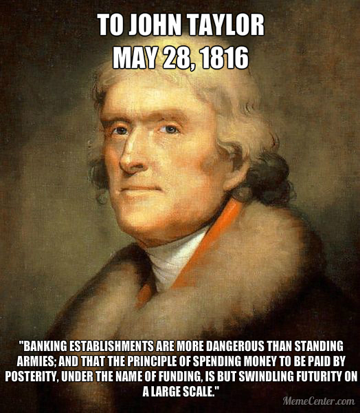Banks Are More Dangerous Than Armies - Thomas Jefferson