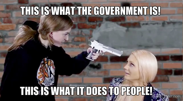 This is what the government is, this is what it does to people